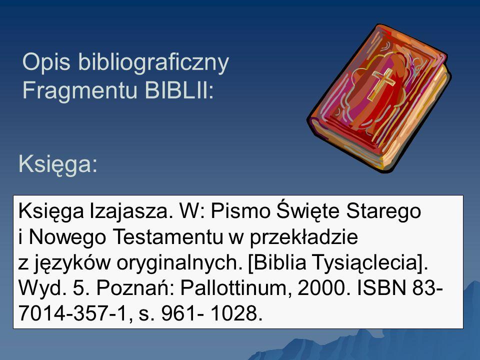 Opis bibliograficzny Fragmentu BIBLII: Księga Izajasza. W: Pismo Święte Starego i Nowego Testamentu w przekładzie z języków oryginalnych. [Biblia Tysi