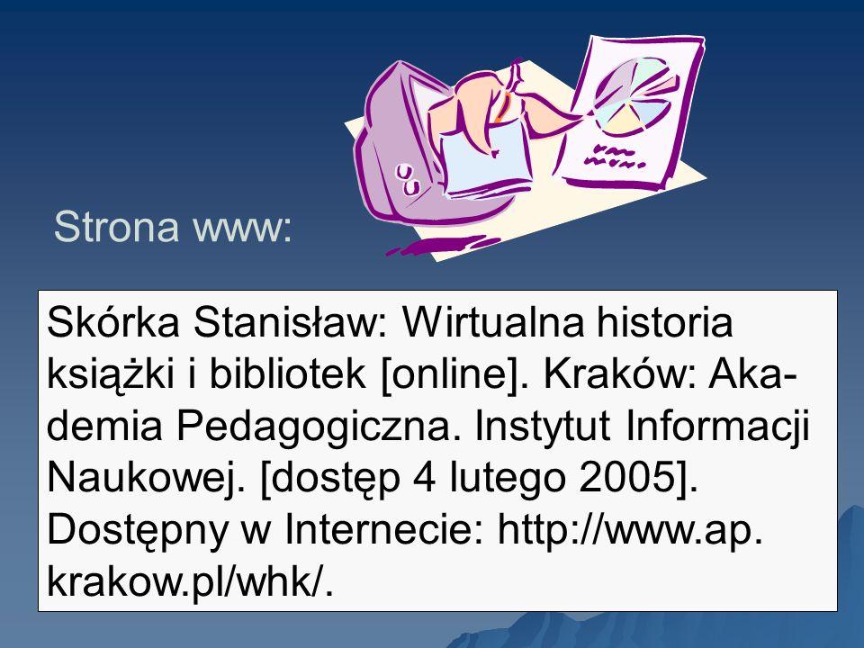 Skórka Stanisław: Wirtualna historia książki i bibliotek [online]. Kraków: Aka- demia Pedagogiczna. Instytut Informacji Naukowej. [dostęp 4 lutego 200