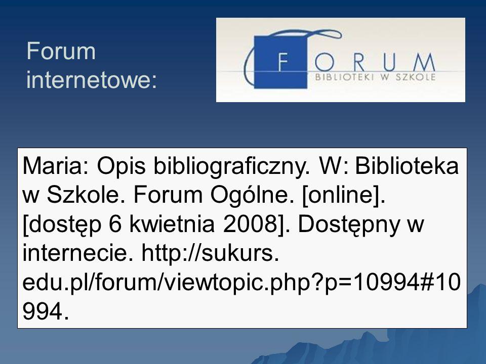 Maria: Opis bibliograficzny. W: Biblioteka w Szkole. Forum Ogólne. [online]. [dostęp 6 kwietnia 2008]. Dostępny w internecie. http://sukurs. edu.pl/fo