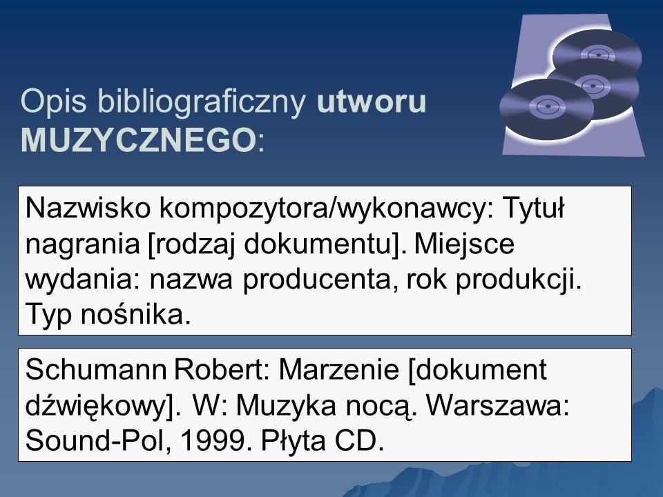 Opis bibliograficzny utworu MUZYCZNEGO: Nazwisko kompozytora/wykonawcy: Tytuł nagrania [rodzaj dokumentu]. Miejsce wydania: nazwa producenta, rok prod