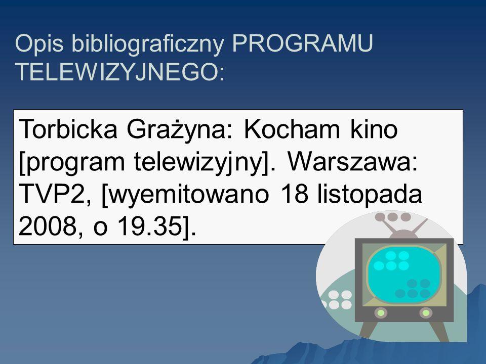 Opis bibliograficzny PROGRAMU TELEWIZYJNEGO: Torbicka Grażyna: Kocham kino [program telewizyjny]. Warszawa: TVP2, [wyemitowano 18 listopada 2008, o 19
