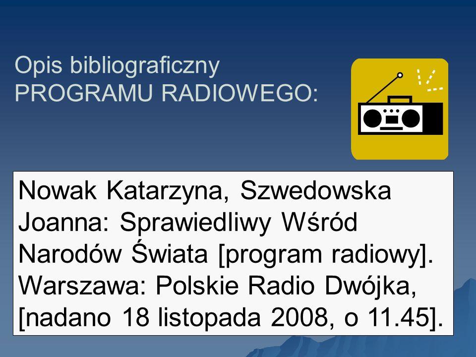 Opis bibliograficzny PROGRAMU RADIOWEGO: Nowak Katarzyna, Szwedowska Joanna: Sprawiedliwy Wśród Narodów Świata [program radiowy]. Warszawa: Polskie Ra