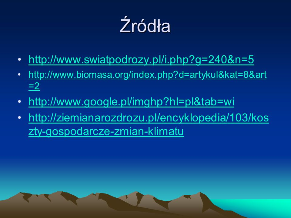 Źródła http://www.swiatpodrozy.pl/i.php?g=240&n=5 http://www.biomasa.org/index.php?d=artykul&kat=8&art =2http://www.biomasa.org/index.php?d=artykul&ka