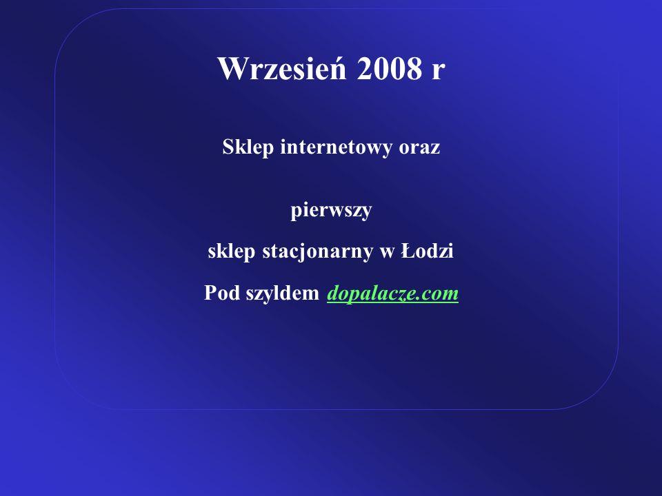 Wrzesień 2008 r Sklep internetowy oraz pierwszy sklep stacjonarny w Łodzi Pod szyldem dopalacze.com