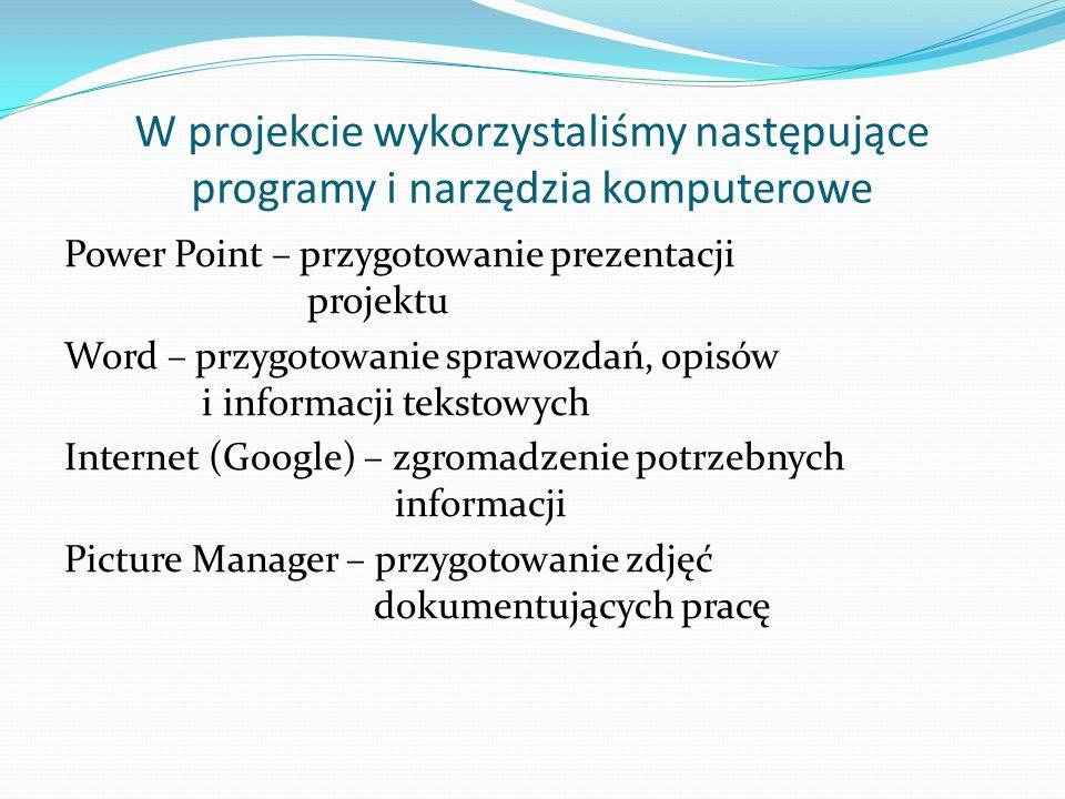 W projekcie wykorzystaliśmy następujące programy i narzędzia komputerowe Power Point – przygotowanie prezentacji projektu Word – przygotowanie sprawoz
