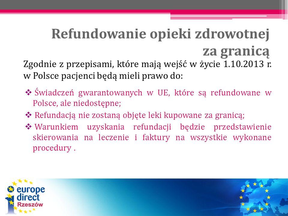 Refundowanie opieki zdrowotnej za granicą Zgodnie z przepisami, które mają wejść w życie 1.10.2013 r. w Polsce pacjenci będą mieli prawo do: Świadczeń