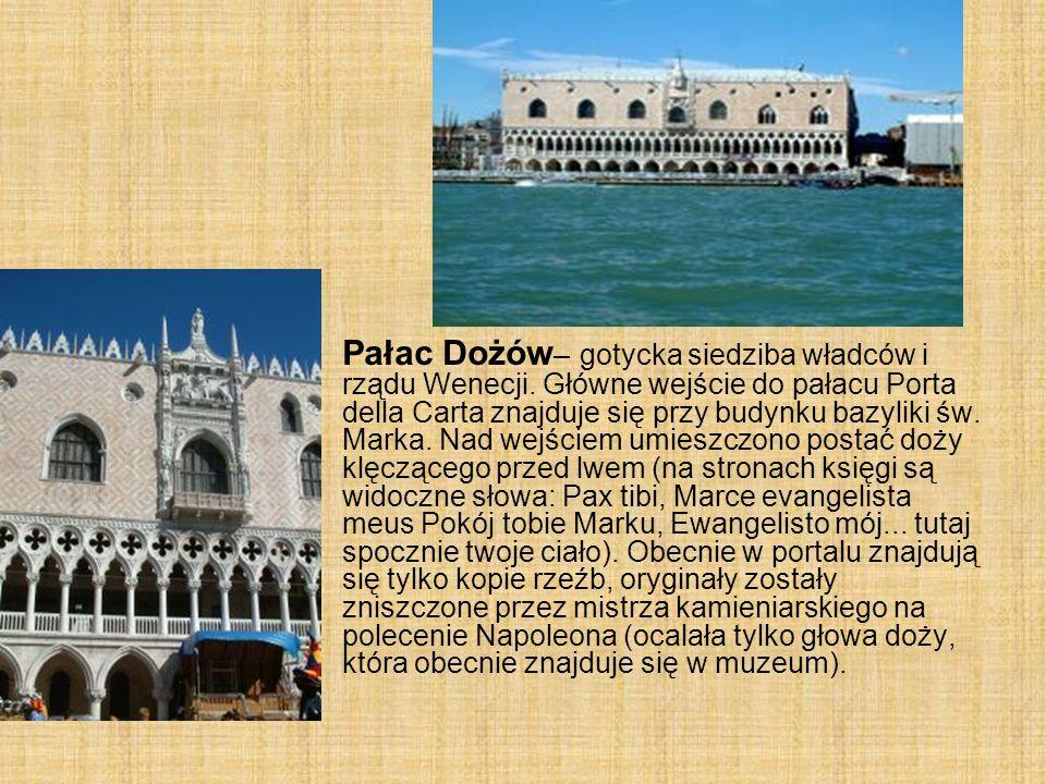 Pałac Dożów – gotycka siedziba władców i rządu Wenecji. Główne wejście do pałacu Porta della Carta znajduje się przy budynku bazyliki św. Marka. Nad w