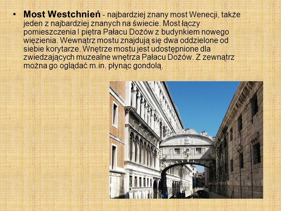 Most Westchnień - najbardziej znany most Wenecji, także jeden z najbardziej znanych na świecie. Most łączy pomieszczenia I piętra Pałacu Dożów z budyn