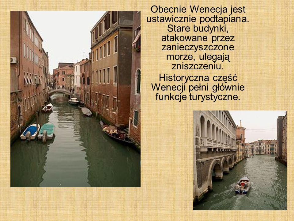 Obecnie Wenecja jest ustawicznie podtapiana. Stare budynki, atakowane przez zanieczyszczone morze, ulegają zniszczeniu. Historyczna część Wenecji pełn