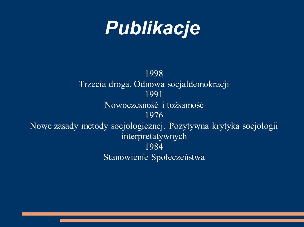 Publikacje 1998 Trzecia droga. Odnowa socjaldemokracji 1991 Nowoczesność i tożsamość 1976 Nowe zasady metody socjologicznej. Pozytywna krytyka socjolo