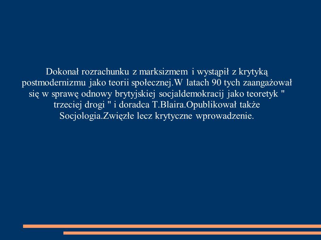 Źródła 1) Socjologia Przewodnik encyklopedyczny,wyd PWN,Warszawa2004 2) Europa w epoce globalnej Wyd.PWN.