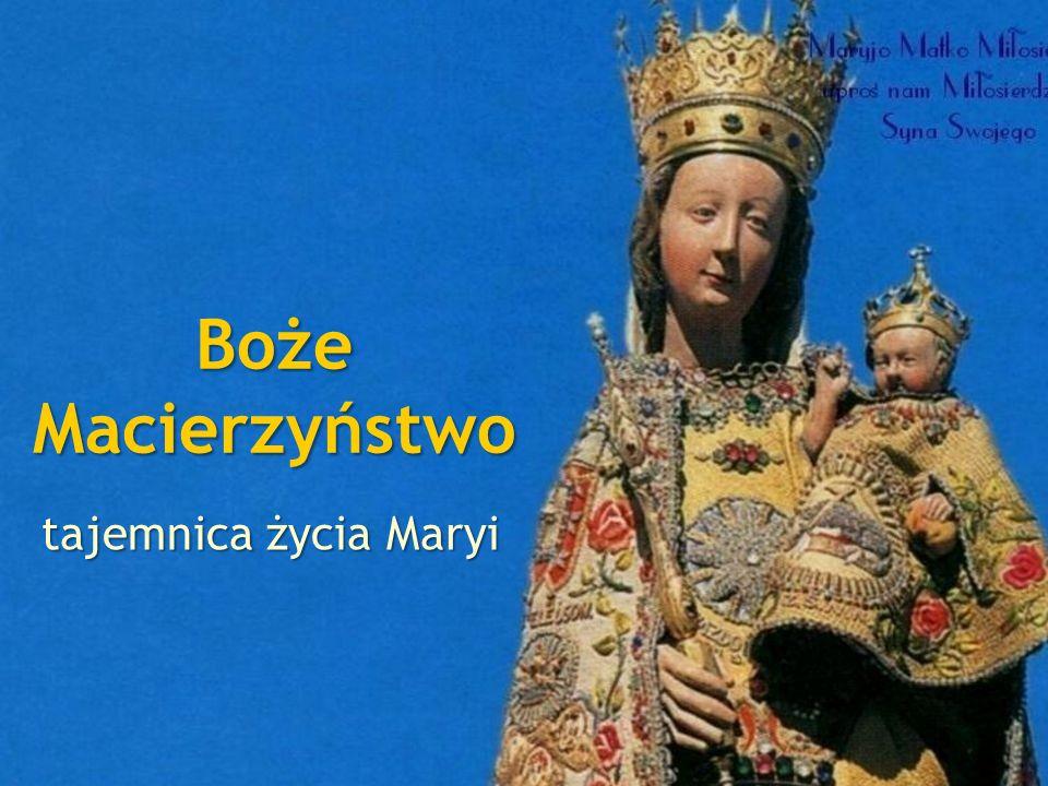 Boże Macierzyństwo tajemnica życia Maryi