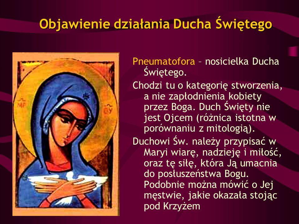 Objawienie działania Ducha Świętego Pneumatofora – nosicielka Ducha Świętego. Chodzi tu o kategorię stworzenia, a nie zapłodnienia kobiety przez Boga.