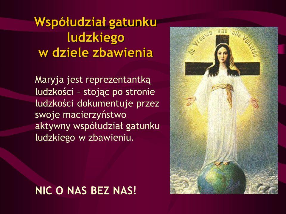 Współudział gatunku ludzkiego w dziele zbawienia Maryja jest reprezentantką ludzkości – stojąc po stronie ludzkości dokumentuje przez swoje macierzyńs