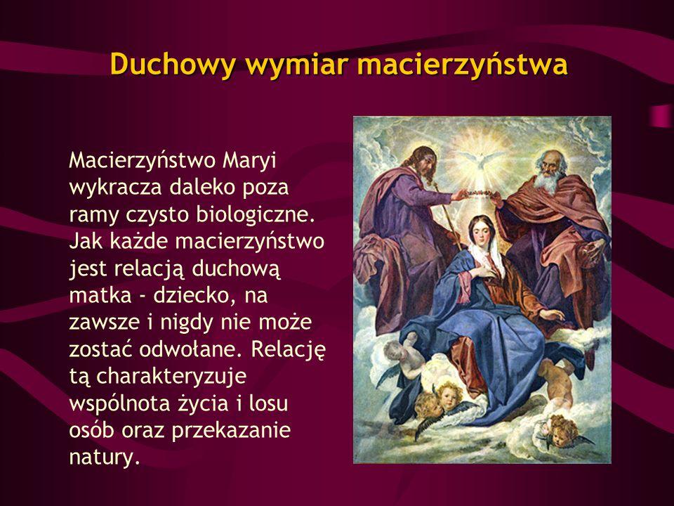 Duchowy wymiar macierzyństwa Macierzyństwo Maryi wykracza daleko poza ramy czysto biologiczne. Jak każde macierzyństwo jest relacją duchową matka - dz