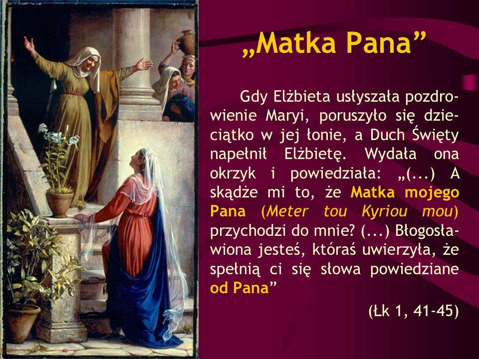 Matka Pana Gdy Elżbieta usłyszała pozdro- wienie Maryi, poruszyło się dzie- ciątko w jej łonie, a Duch Święty napełnił Elżbietę. Wydała ona okrzyk i p