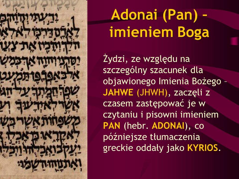 Adonai (Pan) – imieniem Boga Żydzi, ze względu na szczególny szacunek dla objawionego Imienia Bożego – JAHWE (JHWH), zaczęli z czasem zastępować je w