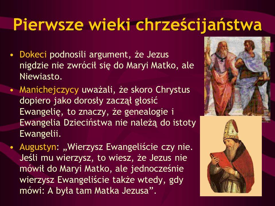 Pierwsze wieki chrześcijaństwa Dokeci podnosili argument, że Jezus nigdzie nie zwrócił się do Maryi Matko, ale Niewiasto. Manichejczycy uważali, że sk
