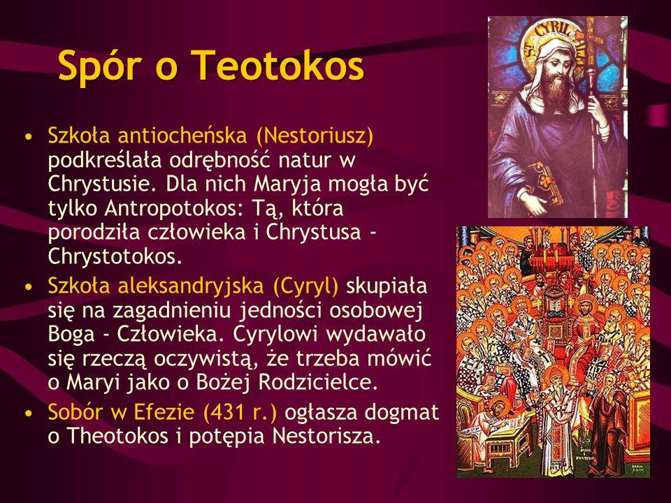 Spór o Teotokos Szkoła antiocheńska (Nestoriusz) podkreślała odrębność natur w Chrystusie. Dla nich Maryja mogła być tylko Antropotokos: Tą, która por