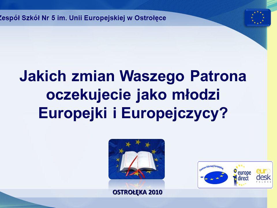 OSTROŁĘKA 2010 Rozum jest wrogiem wyobraźni Europa potrzebuje ludzi z wyobraźnią Wizjonerów na miarę Ojców Europy Zespół Szkół Nr 5 im.