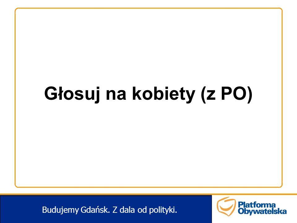 Głosuj na kobiety (z PO) Budujemy Gdańsk. Z dala od polityki.