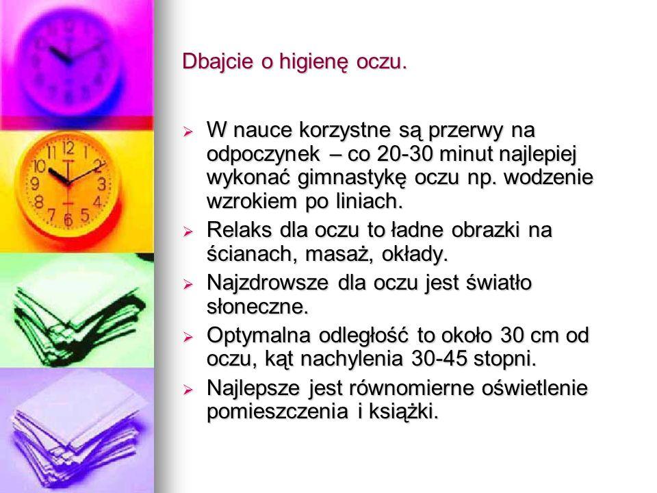 Dbajcie o higienę oczu. W nauce korzystne są przerwy na odpoczynek – co 20-30 minut najlepiej wykonać gimnastykę oczu np. wodzenie wzrokiem po liniach