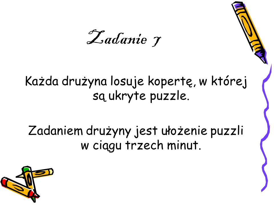 Zadanie 7 Każda drużyna losuje kopertę, w której są ukryte puzzle. Zadaniem drużyny jest ułożenie puzzli w ciągu trzech minut.