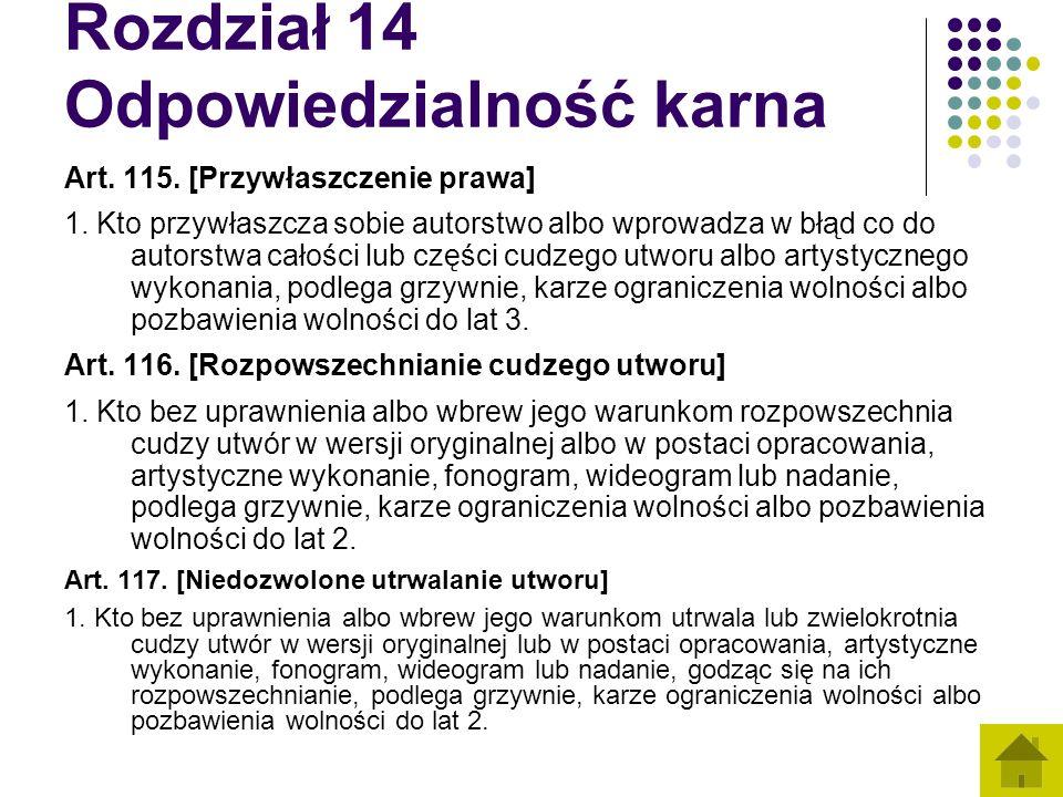Rozdział 14 Odpowiedzialność karna Art. 115. [Przywłaszczenie prawa] 1. Kto przywłaszcza sobie autorstwo albo wprowadza w błąd co do autorstwa całości