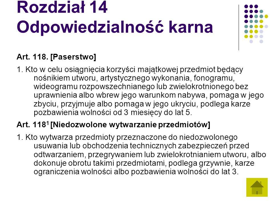 Rozdział 14 Odpowiedzialność karna Art. 118. [Paserstwo] 1. Kto w celu osiągnięcia korzyści majątkowej przedmiot będący nośnikiem utworu, artystyczneg