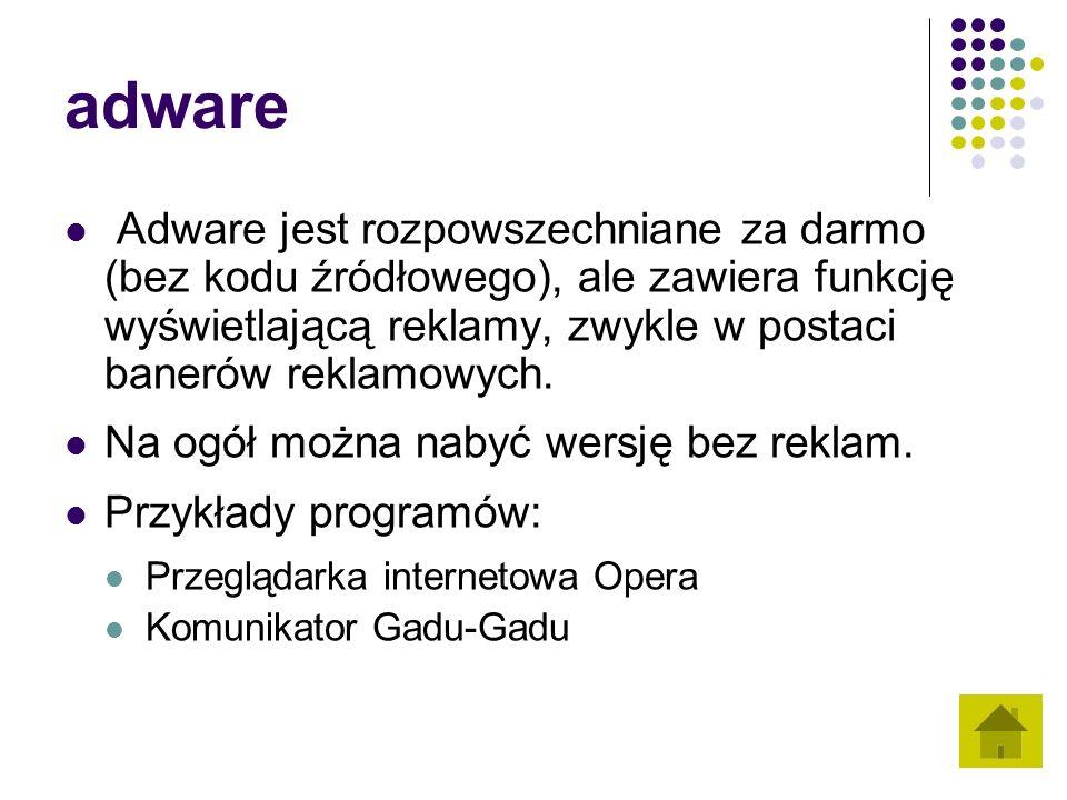 adware Adware jest rozpowszechniane za darmo (bez kodu źródłowego), ale zawiera funkcję wyświetlającą reklamy, zwykle w postaci banerów reklamowych. N