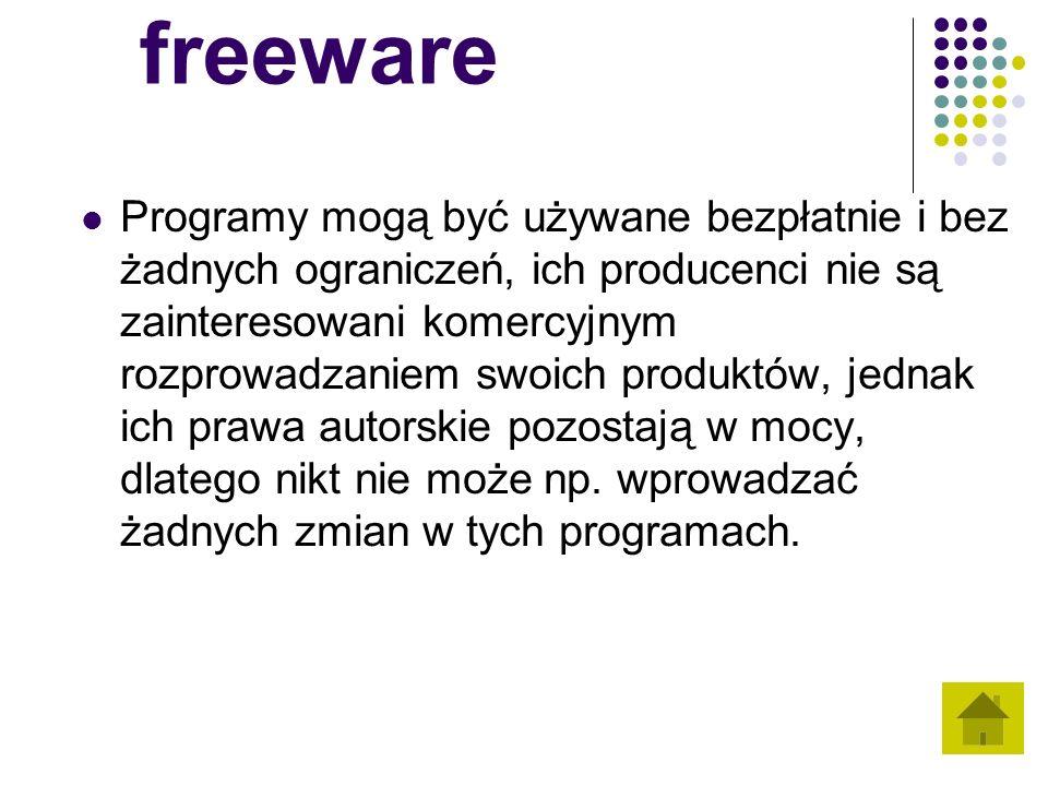 freeware Programy mogą być używane bezpłatnie i bez żadnych ograniczeń, ich producenci nie są zainteresowani komercyjnym rozprowadzaniem swoich produktów, jednak ich prawa autorskie pozostają w mocy, dlatego nikt nie może np.