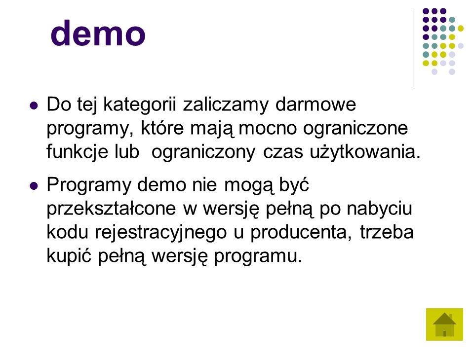 demo Do tej kategorii zaliczamy darmowe programy, które mają mocno ograniczone funkcje lub ograniczony czas użytkowania. Programy demo nie mogą być pr