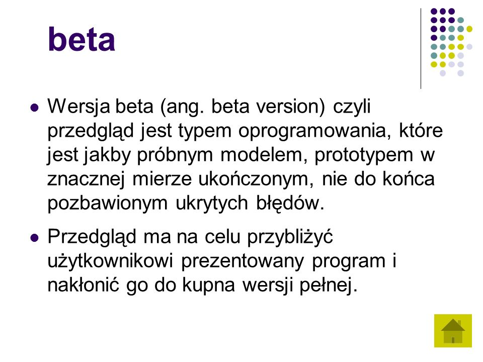 beta Wersja beta (ang. beta version) czyli przedgląd jest typem oprogramowania, które jest jakby próbnym modelem, prototypem w znacznej mierze ukończo