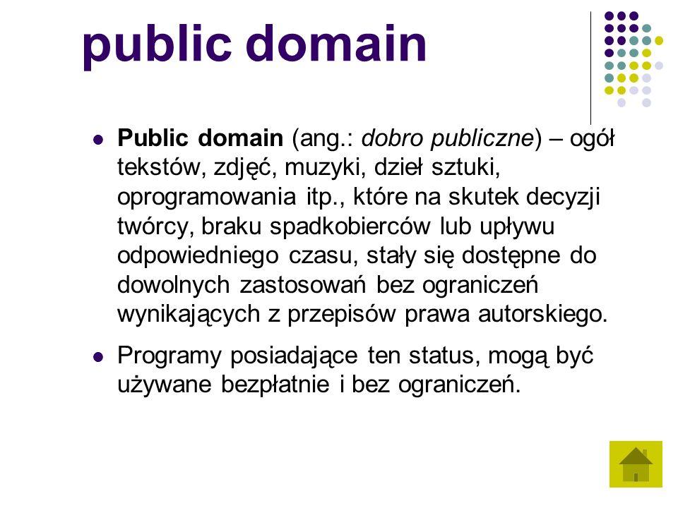 public domain Public domain (ang.: dobro publiczne) – ogół tekstów, zdjęć, muzyki, dzieł sztuki, oprogramowania itp., które na skutek decyzji twórcy, braku spadkobierców lub upływu odpowiedniego czasu, stały się dostępne do dowolnych zastosowań bez ograniczeń wynikających z przepisów prawa autorskiego.