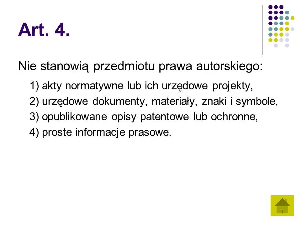 Art. 4. Nie stanowią przedmiotu prawa autorskiego: 1) akty normatywne lub ich urzędowe projekty, 2) urzędowe dokumenty, materiały, znaki i symbole, 3)