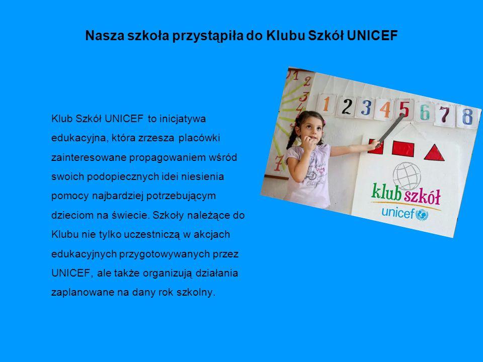 Nasza szkoła przystąpiła do Klubu Szkół UNICEF Klub Szkół UNICEF to inicjatywa edukacyjna, która zrzesza placówki zainteresowane propagowaniem wśród s