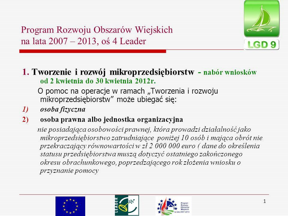 1 Program Rozwoju Obszarów Wiejskich na lata 2007 – 2013, oś 4 Leader 1. Tworzenie i rozwój mikroprzedsiębiorstw - nabór wniosków od 2 kwietnia do 30