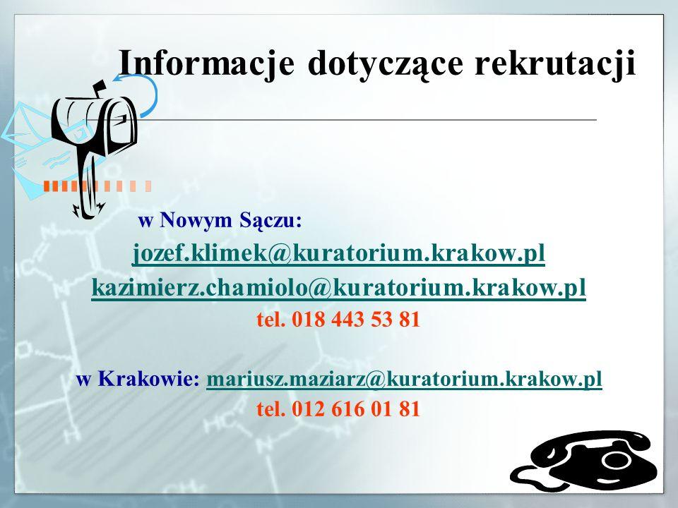Informacje dotyczące rekrutacji w Nowym Sączu: jozef.klimek@kuratorium.krakow.pl kazimierz.chamiolo@kuratorium.krakow.pl tel. 018 443 53 81 w Krakowie
