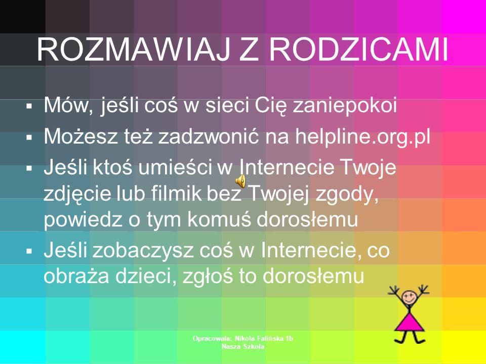 Opracowała: Nikola Falińska 1b Nasza Szkoła NIEBEZPIECZEŃSTWA Nie ufaj osobom poznanym w sieci Nie daj się zaczepić Nie opowiadaj o sobie Nie umieszcz