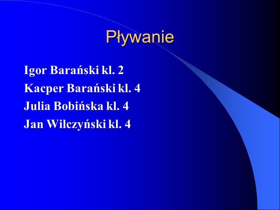 Pływanie Igor Barański kl. 2 Kacper Barański kl. 4 Julia Bobińska kl. 4 Jan Wilczyński kl. 4