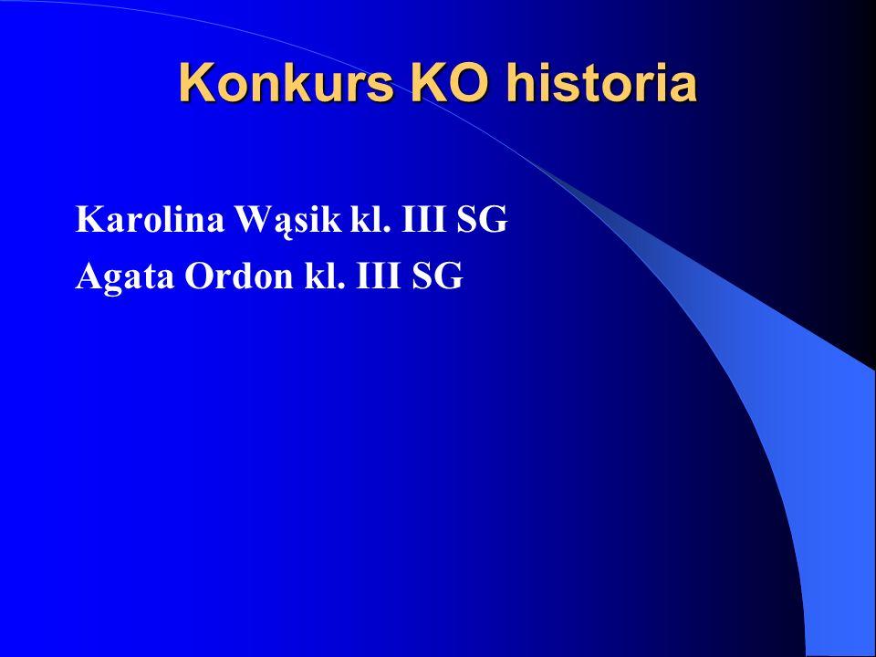 Konkurs KO historia Karolina Wąsik kl. III SG Agata Ordon kl. III SG
