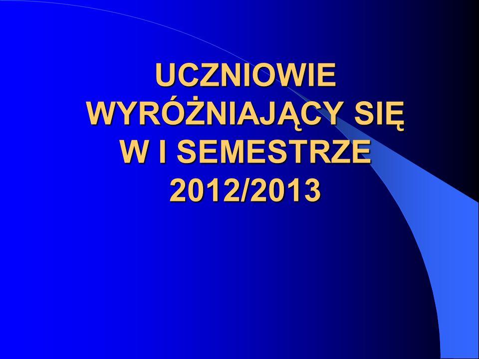 UCZNIOWIE WYRÓŻNIAJĄCY SIĘ W I SEMESTRZE 2012/2013