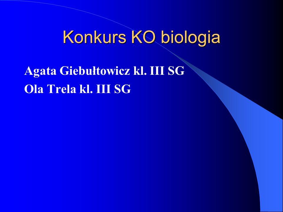 Konkurs KO biologia Agata Giebułtowicz kl. III SG Ola Trela kl. III SG