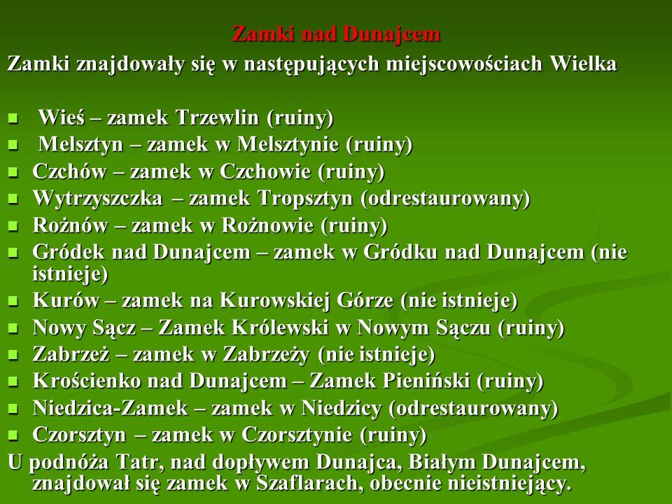 Zamki nad Dunajcem Zamki znajdowały się w następujących miejscowościach Wielka Wieś – zamek Trzewlin (ruiny) Wieś – zamek Trzewlin (ruiny) Melsztyn –