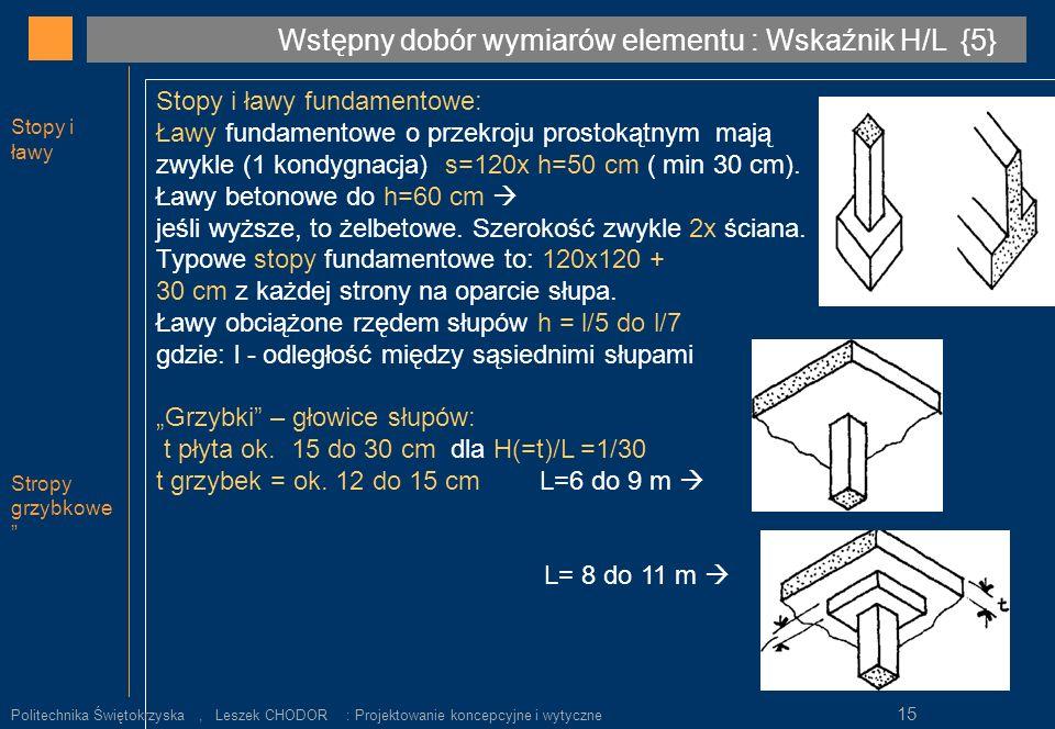 Stopy i ławy fundamentowe: Ławy fundamentowe o przekroju prostokątnym mają zwykle (1 kondygnacja) s=120x h=50 cm ( min 30 cm). Ławy betonowe do h=60 c