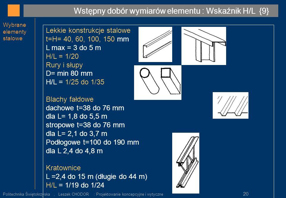 Wybrane elementy stalowe Lekkie konstrukcje stalowe t=H= 40, 60, 100, 150 mm L max = 3 do 5 m H/L = 1/20 Rury i słupy D= min 80 mm H/L = 1/25 do 1/35