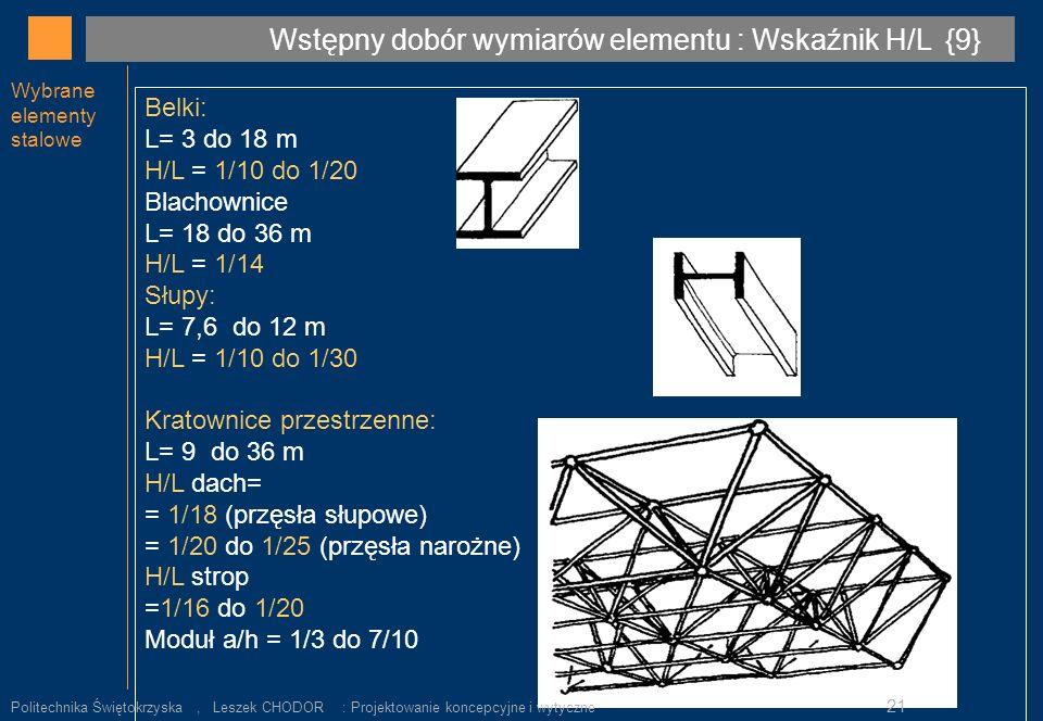 Wybrane elementy stalowe Wstępny dobór wymiarów elementu : Wskaźnik H/L {9} Belki: L= 3 do 18 m H/L = 1/10 do 1/20 Blachownice L= 18 do 36 m H/L = 1/1