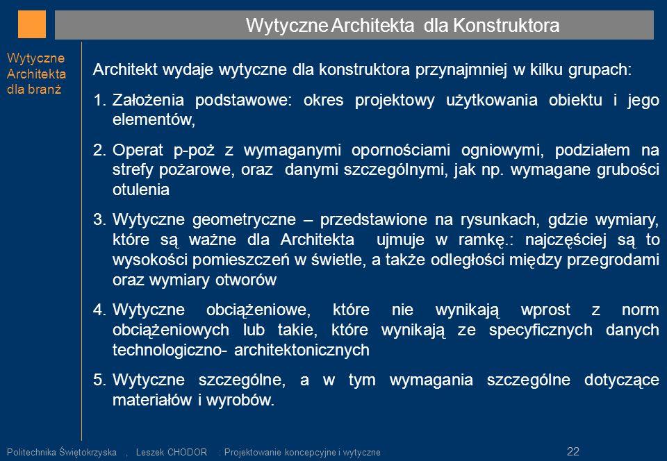 Wytyczne Architekta dla branż Architekt wydaje wytyczne dla konstruktora przynajmniej w kilku grupach: 1.Założenia podstawowe: okres projektowy użytko