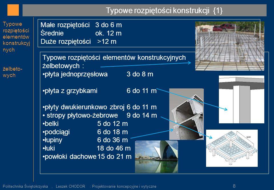 Typowe rozpiętości elementów konstrukcyjnych stalowych: blachy dachowe nisko-fałdowe 1,6 do 4,5 m blachy dachowe wysoko-fałdowe 6 do 12 m belki 5 do 18 m blachownice 12 do 32 m kratownice 12 do 24 m Typowe rozpiętości elementów stalowych Typowe rozpiętości konstrukcji {2} Politechnika Świętokrzyska, Leszek CHODOR : Projektowanie koncepcyjne i wytyczne 9