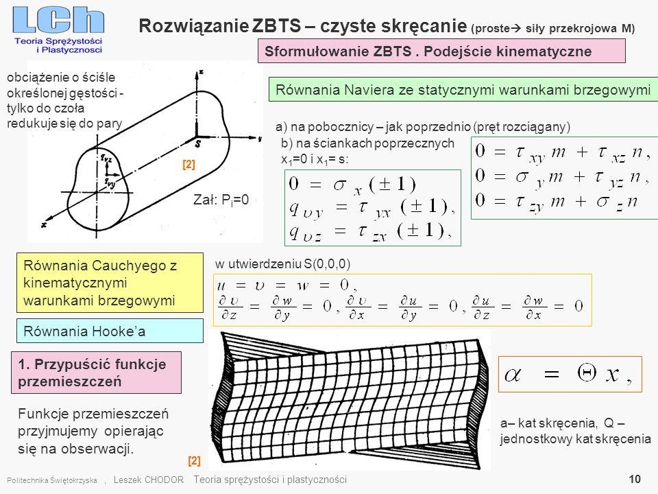 Rozwiązanie ZBTS – czyste skręcanie (proste siły przekrojowa M) Politechnika Świętokrzyska, Leszek CHODOR Teoria sprężystości i plastyczności 10 [2] S